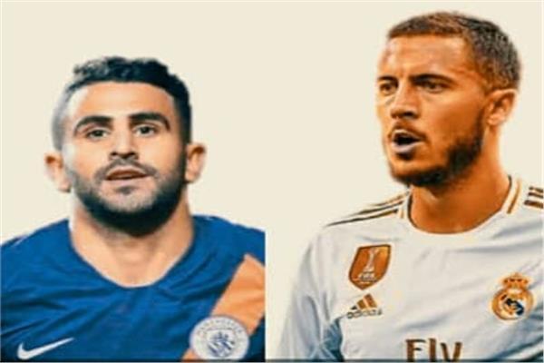هازارد في مواجهة محرز بقمة المان سيتي وريال مدريد في دوري الأبطال