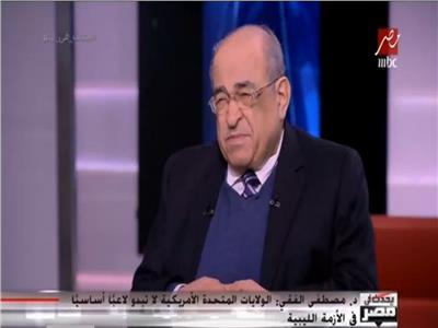 فيديو| الفقي: مصر الآن طرف مباشر في الأزمة الليبية