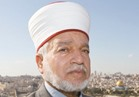 مفتى القدس: مصر وضعت الفلسطينيين على الطريق الصحيح..والاحتلال يجر المنطقة للحرب