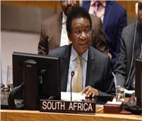 مندوب جنوب أفريقيا بمجلس الأمن: نرفض الخطوات الأحادية.. وحريصون على استقرار القارة